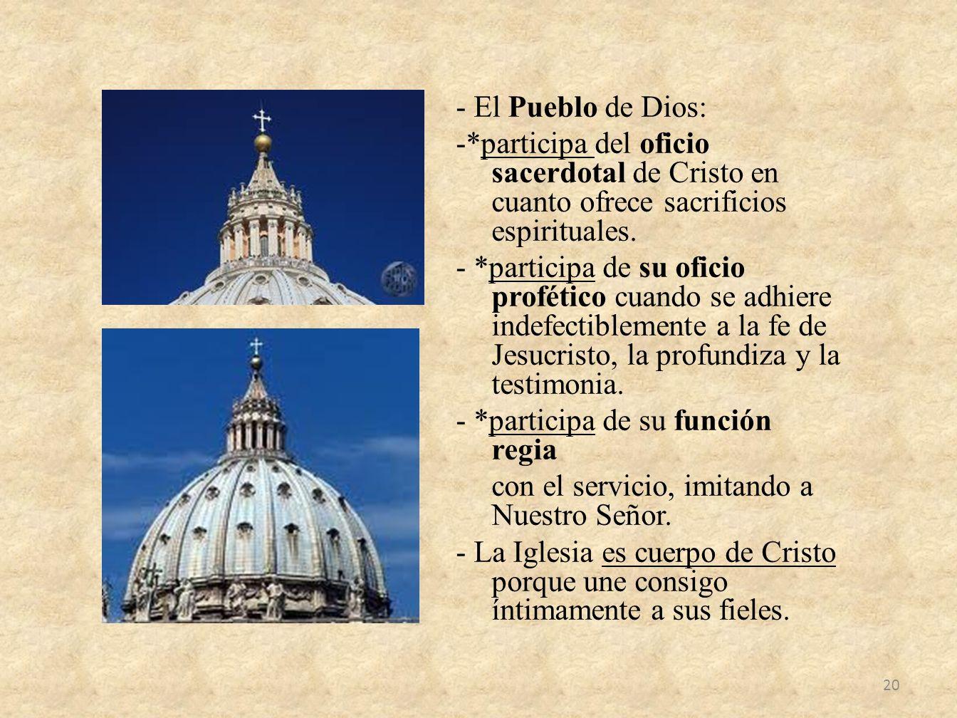 - El Pueblo de Dios: -*participa del oficio sacerdotal de Cristo en cuanto ofrece sacrificios espirituales.