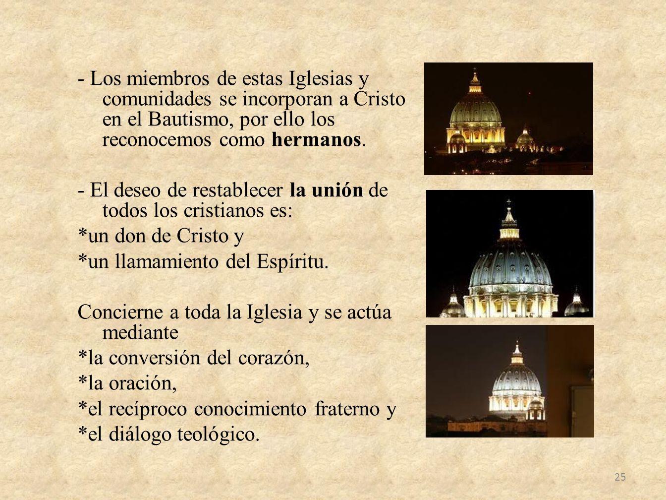 - Los miembros de estas Iglesias y comunidades se incorporan a Cristo en el Bautismo, por ello los reconocemos como hermanos.