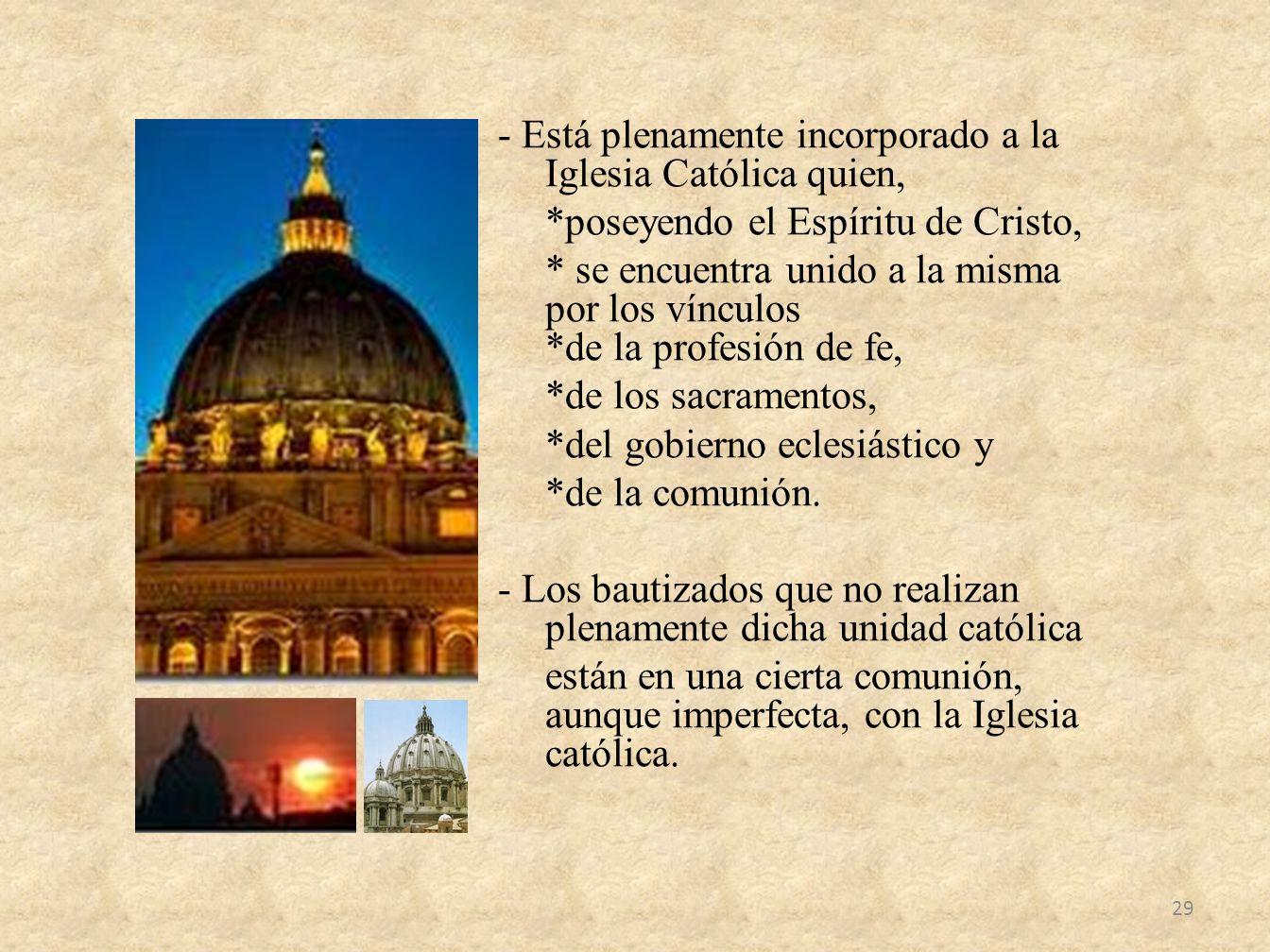 - Está plenamente incorporado a la Iglesia Católica quien,