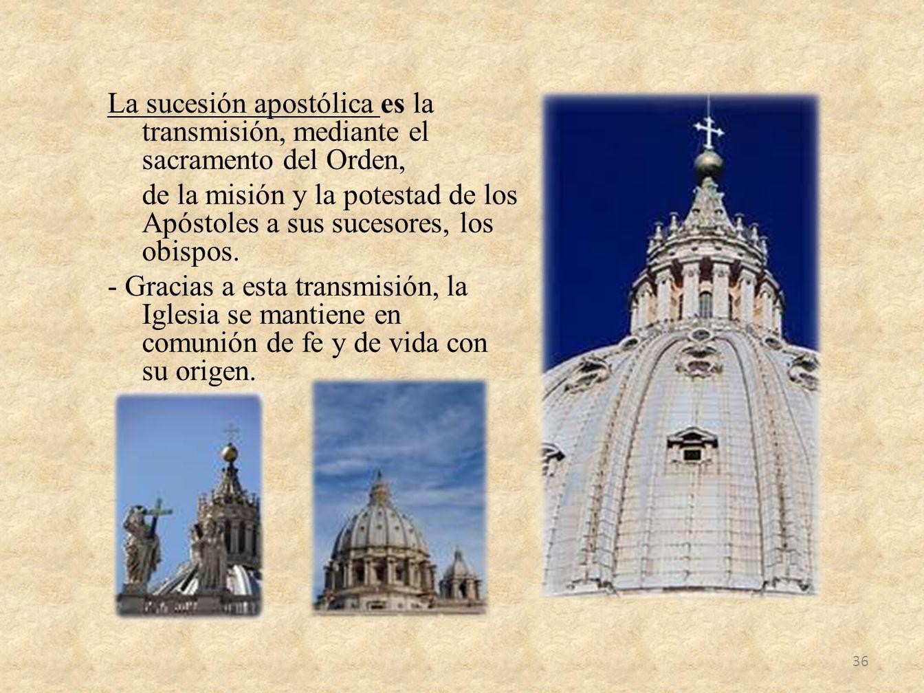 La sucesión apostólica es la transmisión, mediante el sacramento del Orden,