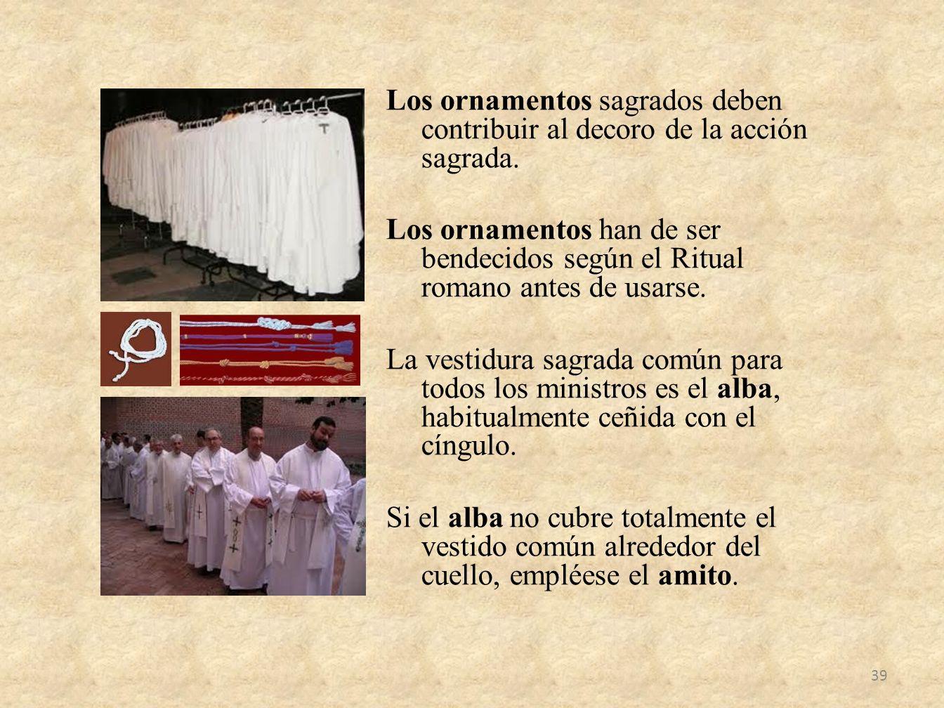 Los ornamentos sagrados deben contribuir al decoro de la acción sagrada.