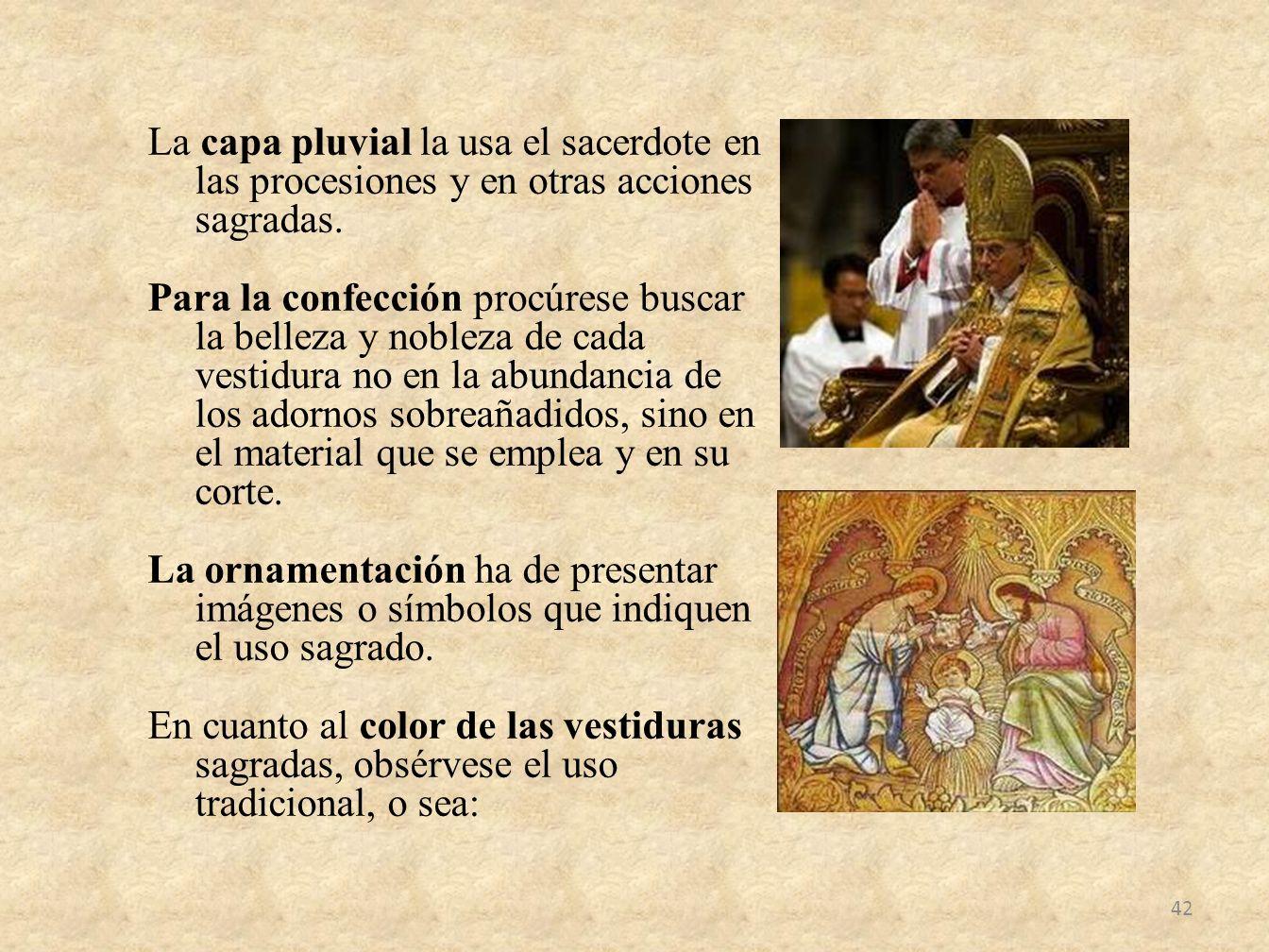 La capa pluvial la usa el sacerdote en las procesiones y en otras acciones sagradas.