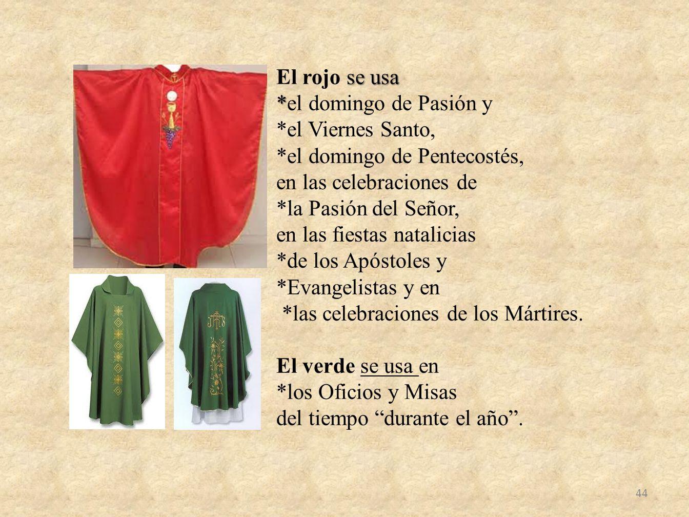 El rojo se usa. el domingo de Pasión y. el Viernes Santo,