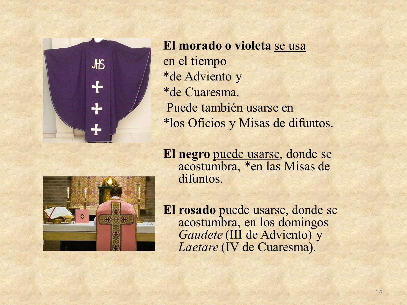 El morado o violeta se usa en el tiempo. de Adviento y. de Cuaresma