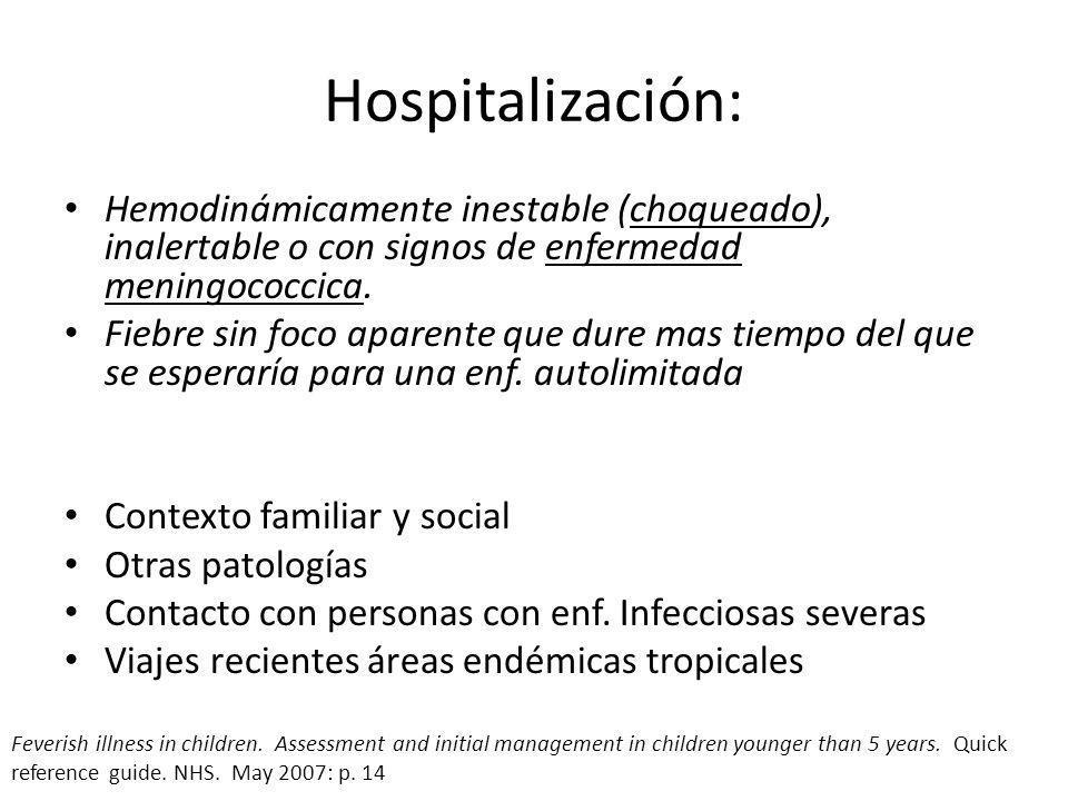 Hospitalización:Hemodinámicamente inestable (choqueado), inalertable o con signos de enfermedad meningococcica.