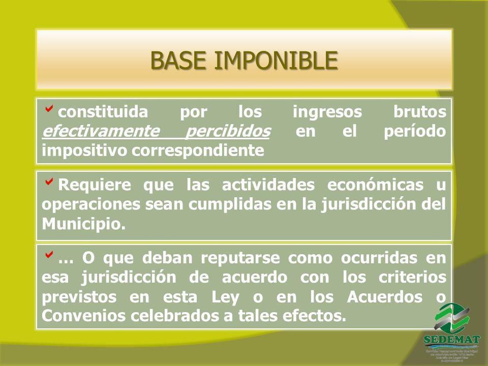 BASE IMPONIBLE constituida por los ingresos brutos efectivamente percibidos en el período impositivo correspondiente.