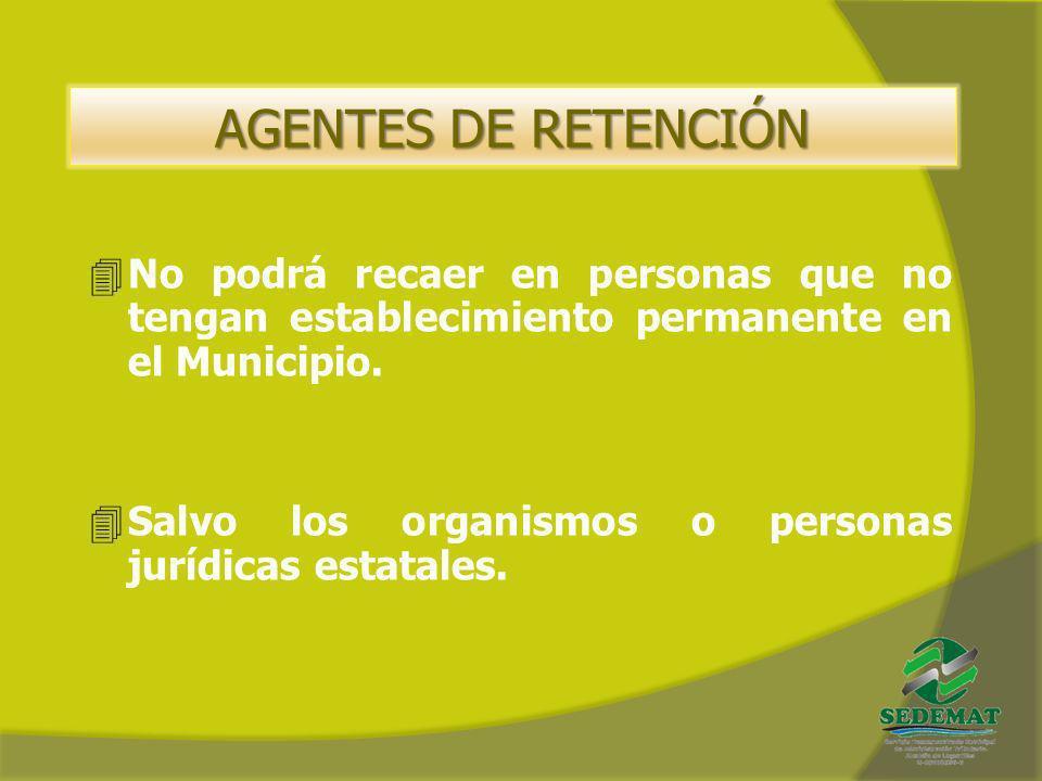 AGENTES DE RETENCIÓN No podrá recaer en personas que no tengan establecimiento permanente en el Municipio.