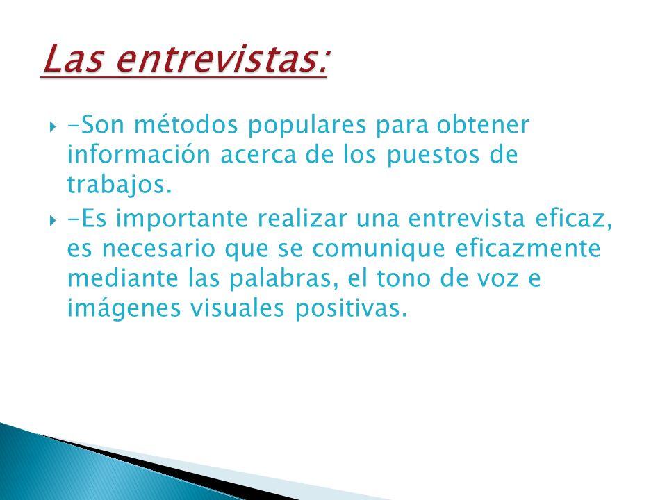 Las entrevistas: -Son métodos populares para obtener información acerca de los puestos de trabajos.
