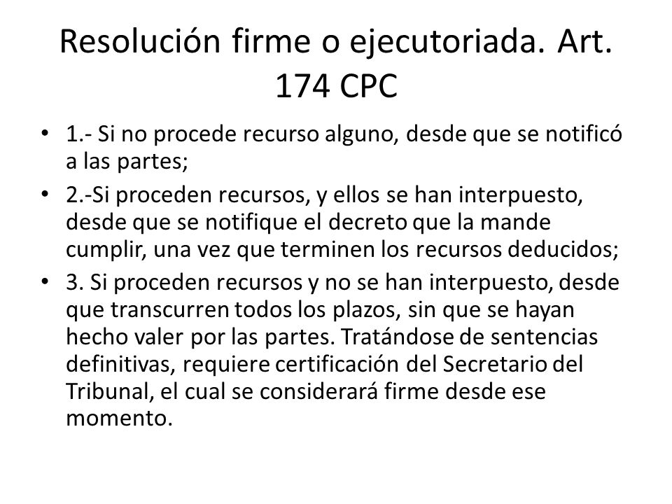 Resolución firme o ejecutoriada. Art. 174 CPC