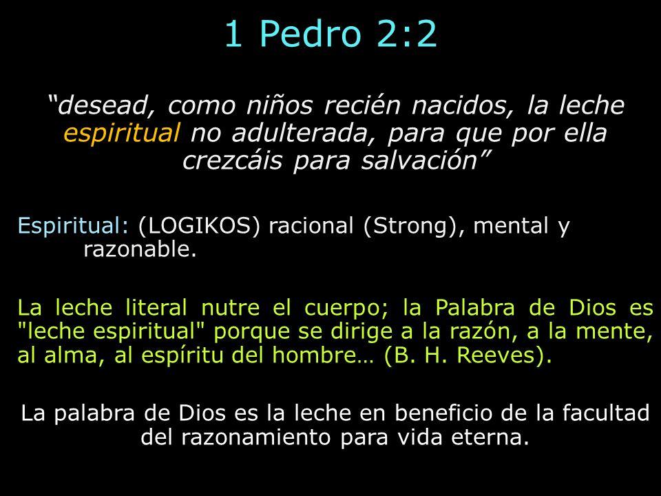 1 Pedro 2:2 desead, como niños recién nacidos, la leche espiritual no adulterada, para que por ella crezcáis para salvación