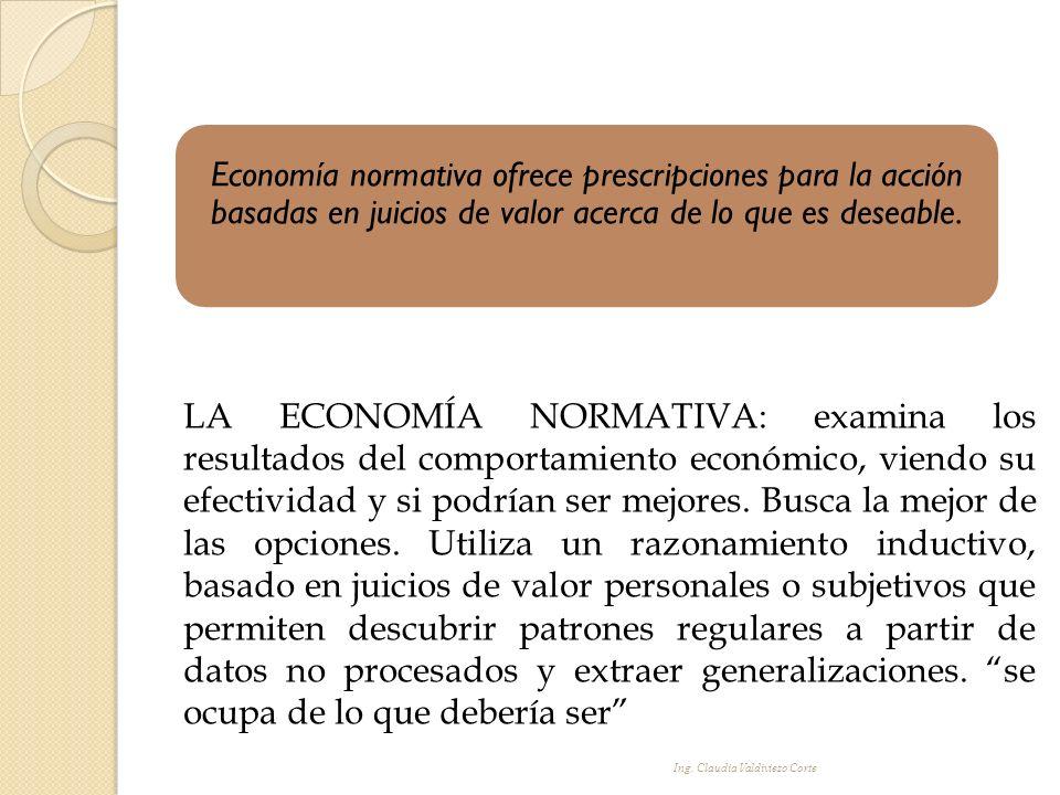 Economía normativa ofrece prescripciones para la acción basadas en juicios de valor acerca de lo que es deseable.
