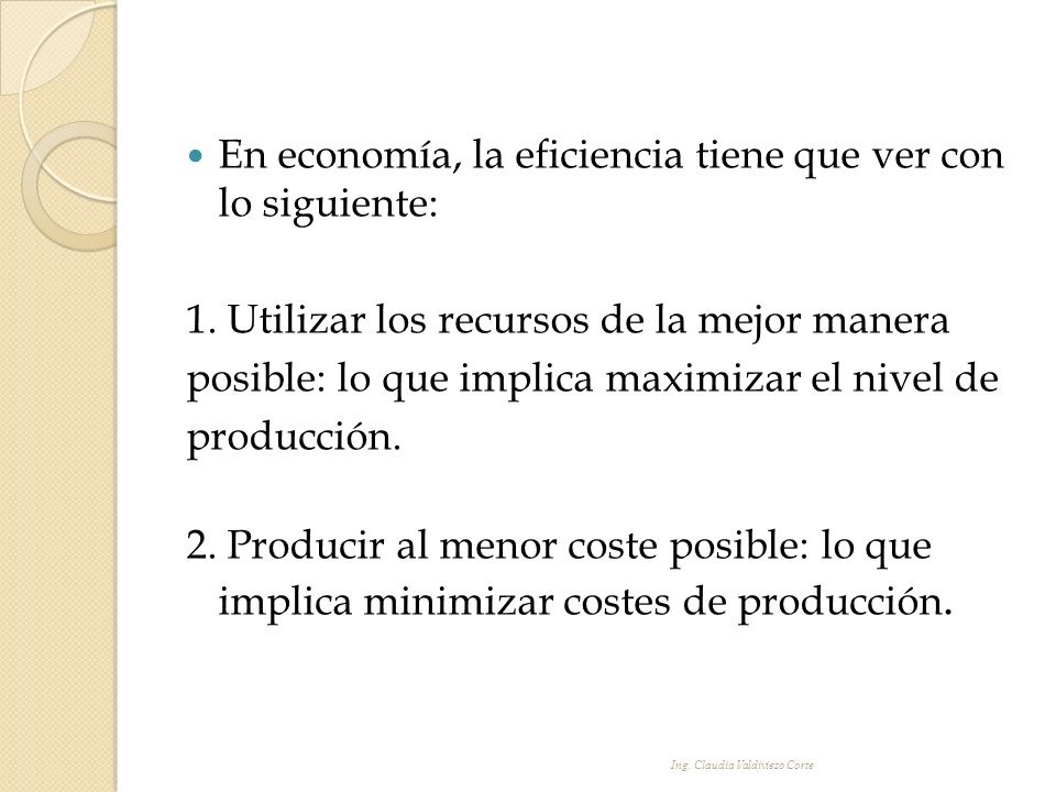 En economía, la eficiencia tiene que ver con lo siguiente: