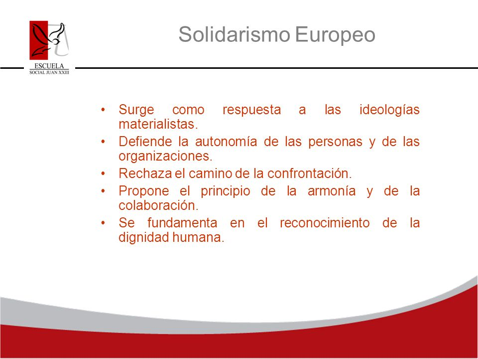 Solidarismo Europeo Surge como respuesta a las ideologías materialistas. Defiende la autonomía de las personas y de las organizaciones.