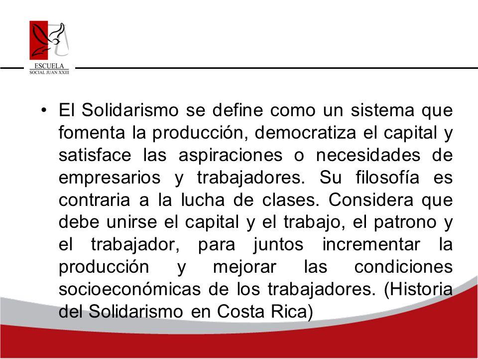 El Solidarismo se define como un sistema que fomenta la producción, democratiza el capital y satisface las aspiraciones o necesidades de empresarios y trabajadores.