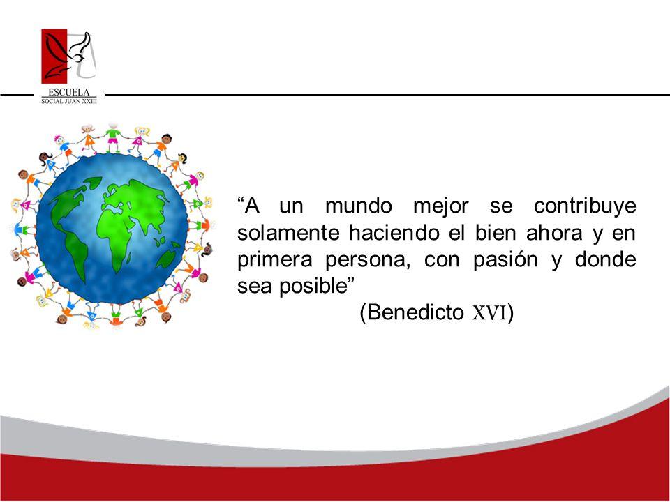 A un mundo mejor se contribuye solamente haciendo el bien ahora y en primera persona, con pasión y donde sea posible