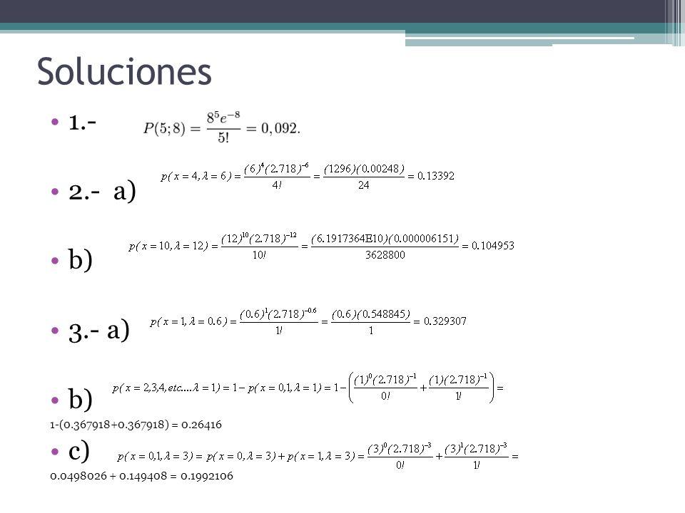 Soluciones 1.- 2.- a) b) 3.- a) c) 1-(0.367918+0.367918) = 0.26416