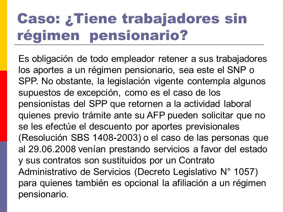Caso: ¿Tiene trabajadores sin régimen pensionario