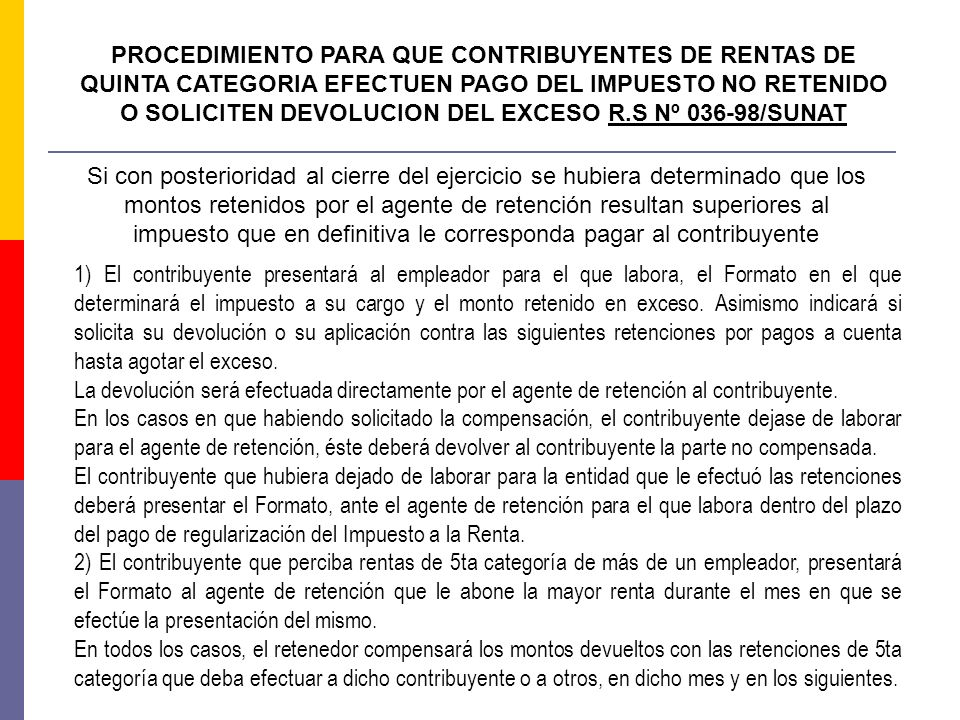 PROCEDIMIENTO PARA QUE CONTRIBUYENTES DE RENTAS DE QUINTA CATEGORIA EFECTUEN PAGO DEL IMPUESTO NO RETENIDO O SOLICITEN DEVOLUCION DEL EXCESO R.S Nº 036-98/SUNAT