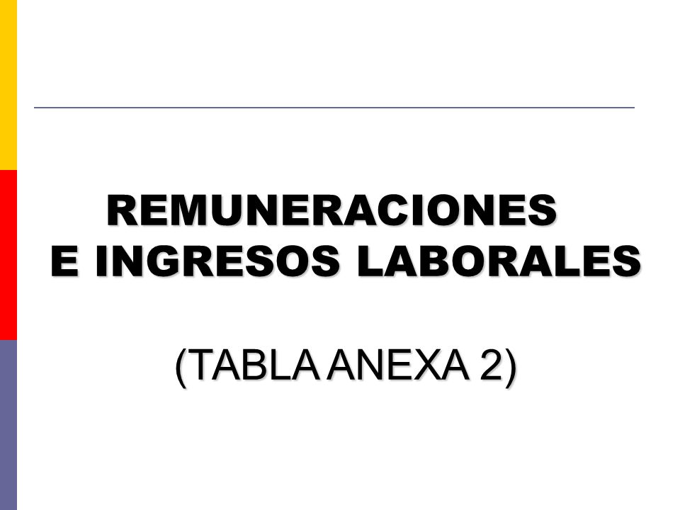 REMUNERACIONES E INGRESOS LABORALES (TABLA ANEXA 2)