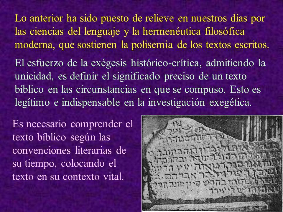 Lo anterior ha sido puesto de relieve en nuestros días por las ciencias del lenguaje y la hermenéutica filosófica moderna, que sostienen la polisemia de los textos escritos.