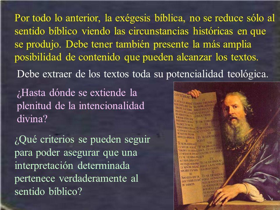 Por todo lo anterior, la exégesis bíblica, no se reduce sólo al sentido bíblico viendo las circunstancias históricas en que se produjo. Debe tener también presente la más amplia posibilidad de contenido que pueden alcanzar los textos.