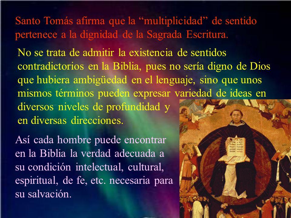 Santo Tomás afirma que la multiplicidad de sentido pertenece a la dignidad de la Sagrada Escritura.