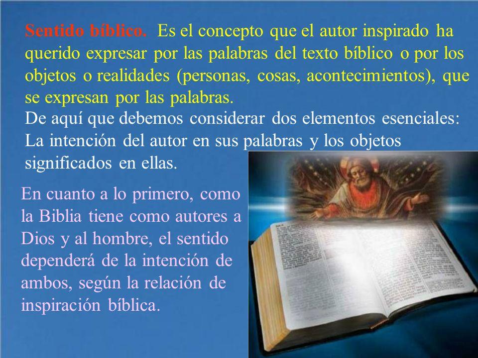 Sentido bíblico. Es el concepto que el autor inspirado ha querido expresar por las palabras del texto bíblico o por los objetos o realidades (personas, cosas, acontecimientos), que se expresan por las palabras.