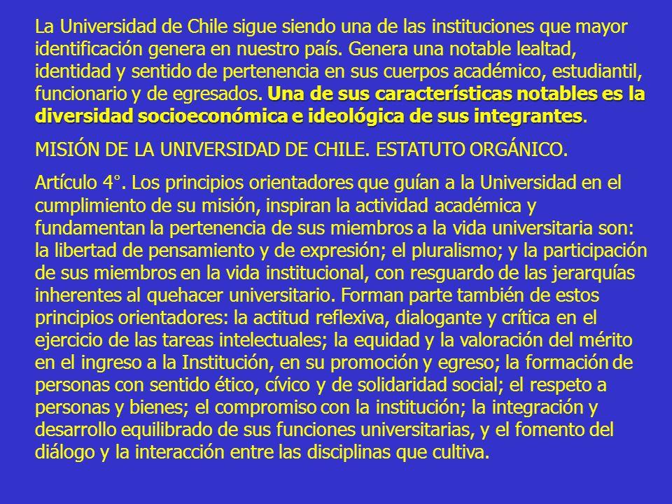 La Universidad de Chile sigue siendo una de las instituciones que mayor identificación genera en nuestro país. Genera una notable lealtad, identidad y sentido de pertenencia en sus cuerpos académico, estudiantil, funcionario y de egresados. Una de sus características notables es la diversidad socioeconómica e ideológica de sus integrantes.