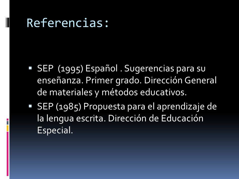 Referencias: SEP (1995) Español . Sugerencias para su enseñanza. Primer grado. Dirección General de materiales y métodos educativos.