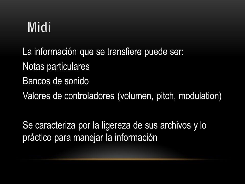 Midi La información que se transfiere puede ser: Notas particulares