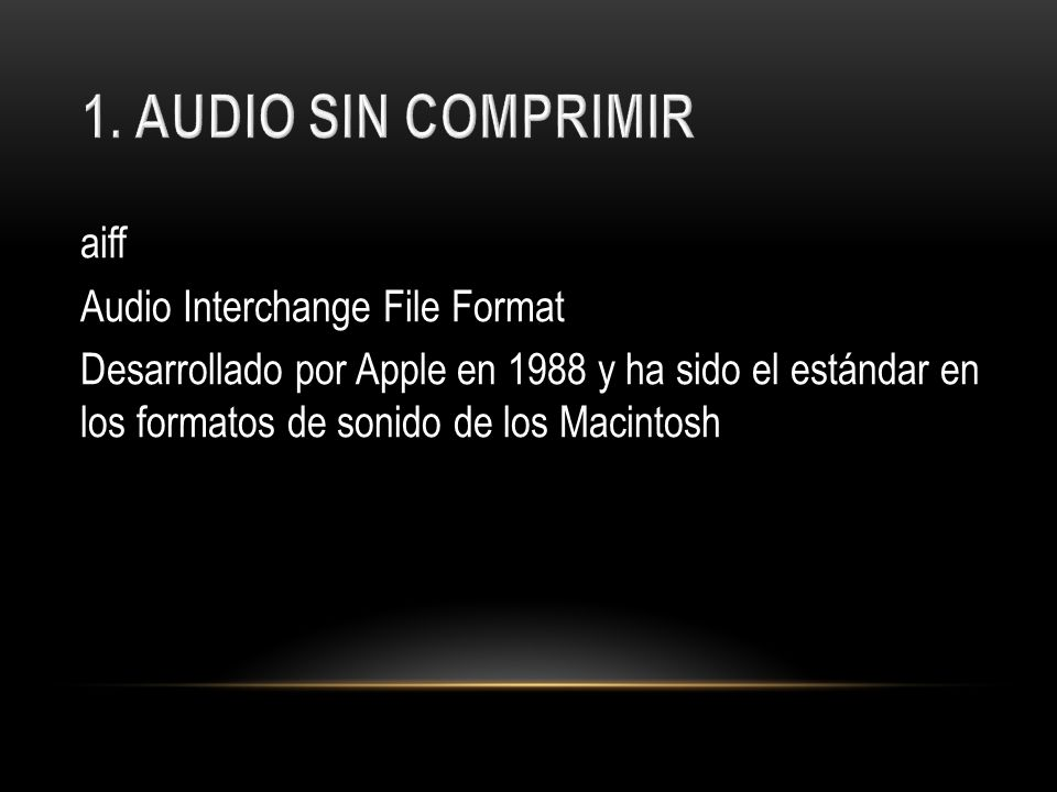 1. AUDIO SIN COMPRIMIR aiff Audio Interchange File Format