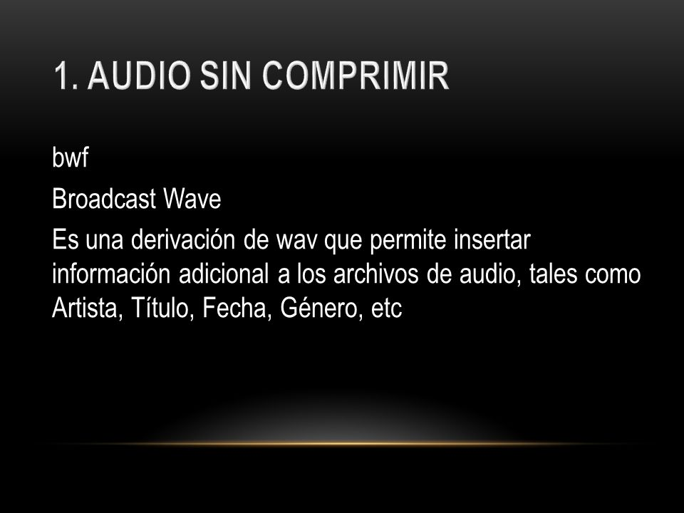 1. AUDIO SIN COMPRIMIR bwf Broadcast Wave