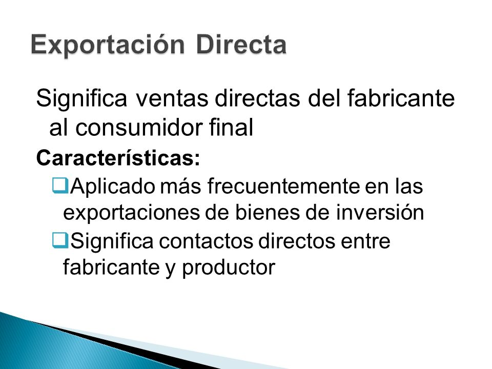 Exportación Directa Significa ventas directas del fabricante al consumidor final. Características: