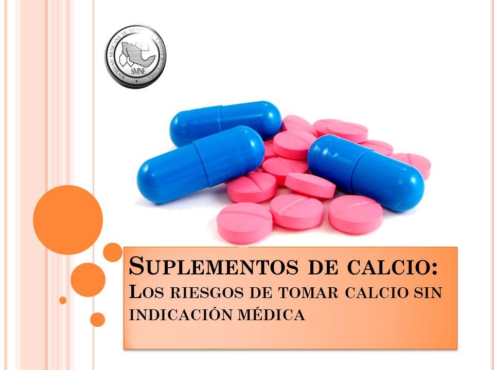 Suplementos de calcio: Los riesgos de tomar calcio sin indicación médica