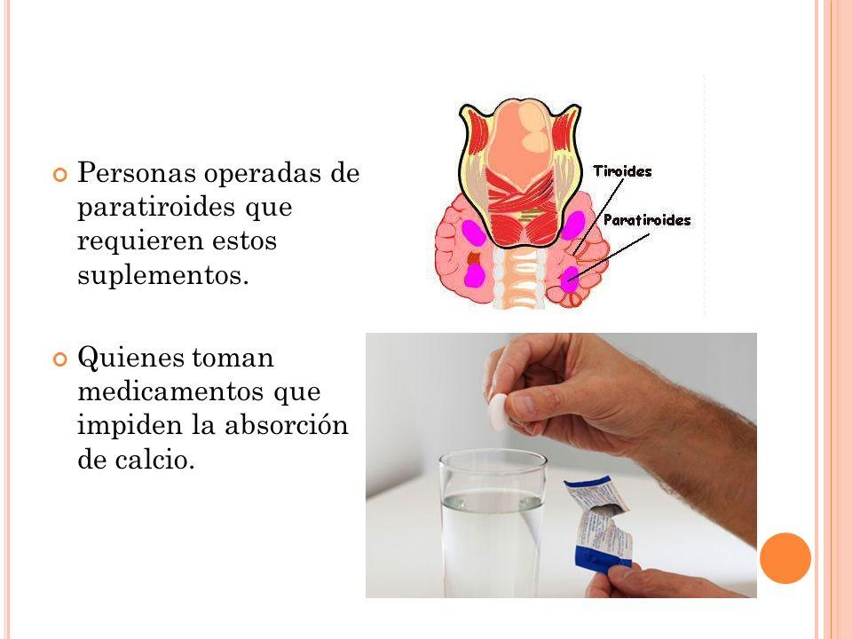 Personas operadas de paratiroides que requieren estos suplementos.