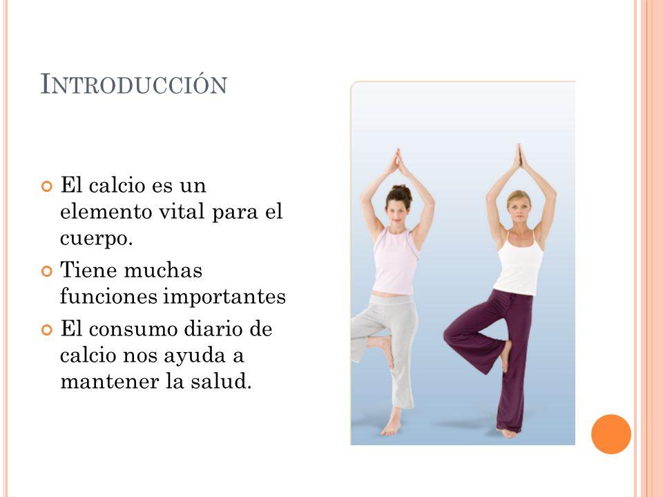 Introducción El calcio es un elemento vital para el cuerpo.