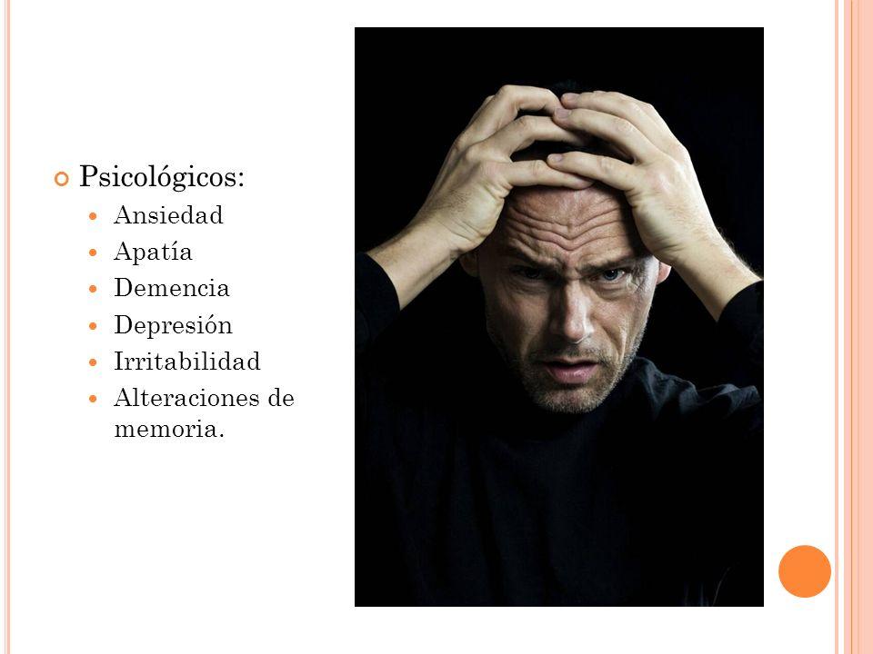 Psicológicos: Ansiedad Apatía Demencia Depresión Irritabilidad