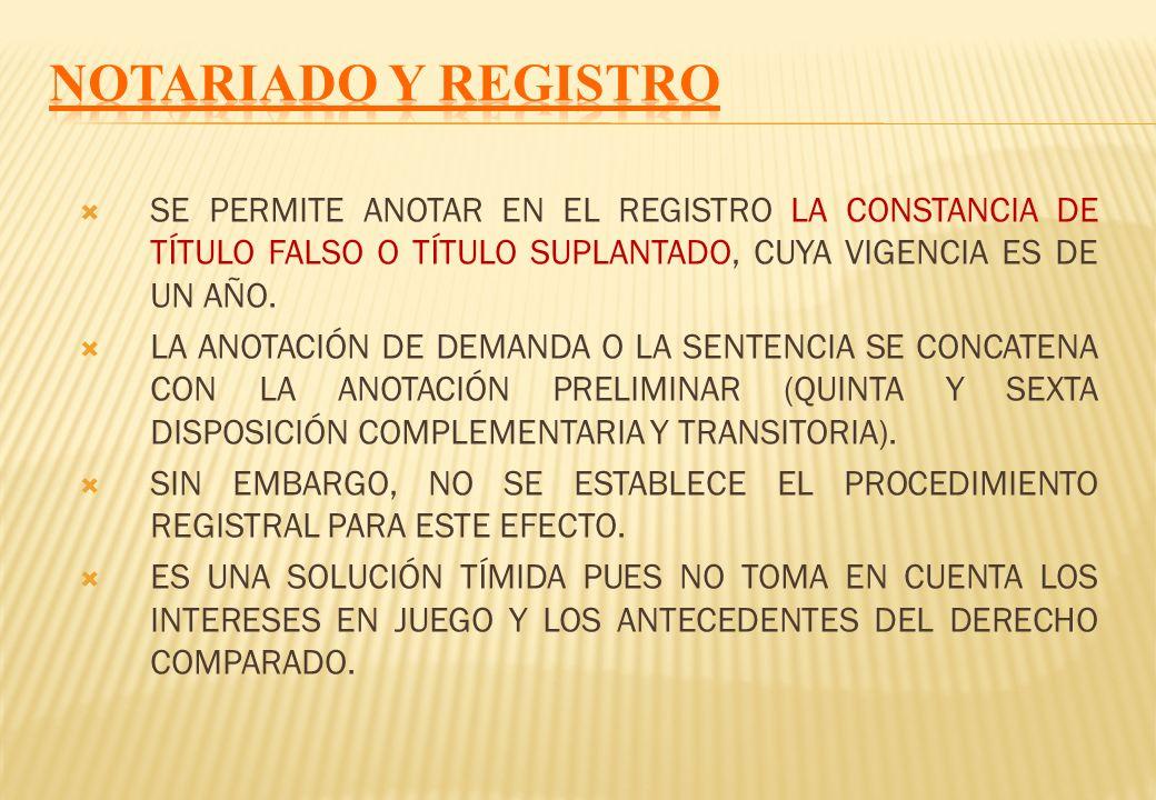 NOTARIADO Y REGISTROSE PERMITE ANOTAR EN EL REGISTRO LA CONSTANCIA DE TÍTULO FALSO O TÍTULO SUPLANTADO, CUYA VIGENCIA ES DE UN AÑO.