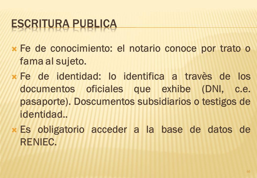 Escritura publicaFe de conocimiento: el notario conoce por trato o fama al sujeto.