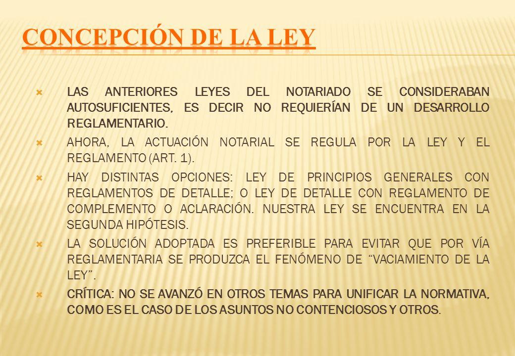 CONCEPCIÓN DE LA LEY LAS ANTERIORES LEYES DEL NOTARIADO SE CONSIDERABAN AUTOSUFICIENTES, ES DECIR NO REQUIERÍAN DE UN DESARROLLO REGLAMENTARIO.