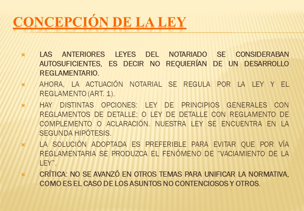 CONCEPCIÓN DE LA LEYLAS ANTERIORES LEYES DEL NOTARIADO SE CONSIDERABAN AUTOSUFICIENTES, ES DECIR NO REQUIERÍAN DE UN DESARROLLO REGLAMENTARIO.