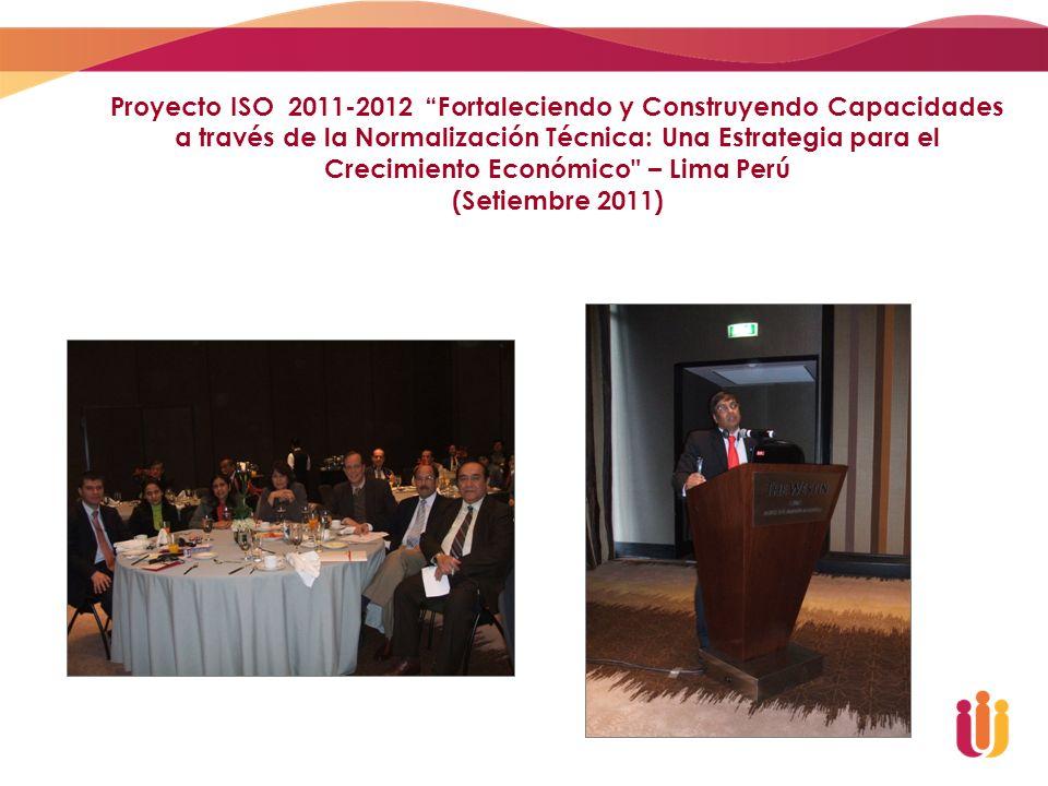Proyecto ISO 2011-2012 Fortaleciendo y Construyendo Capacidades a través de la Normalización Técnica: Una Estrategia para el Crecimiento Económico – Lima Perú