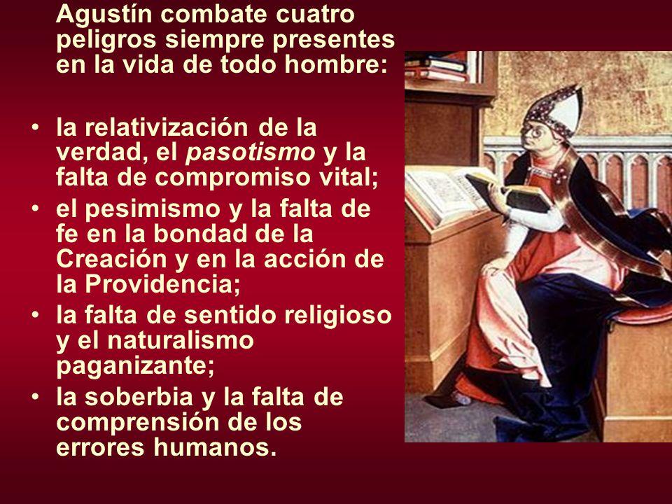 Agustín combate cuatro peligros siempre presentes en la vida de todo hombre: