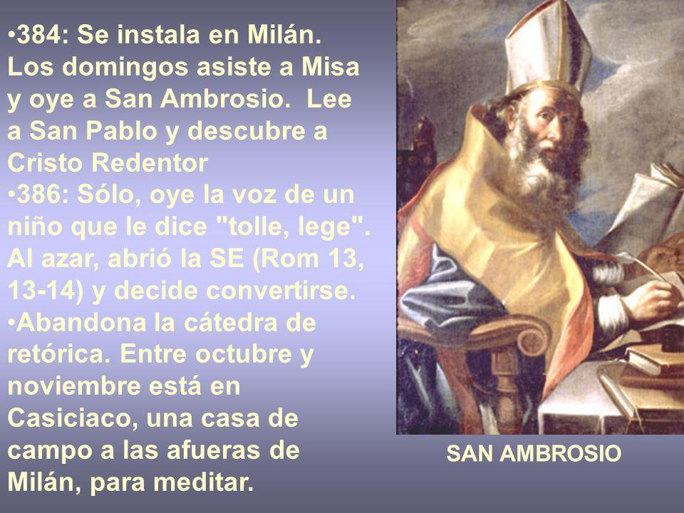 384: Se instala en Milán. Los domingos asiste a Misa y oye a San Ambrosio. Lee a San Pablo y descubre a Cristo Redentor