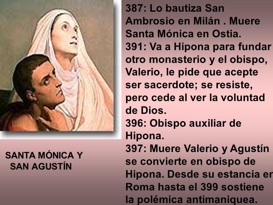 387: Lo bautiza San Ambrosio en Milán . Muere Santa Mónica en Ostia.