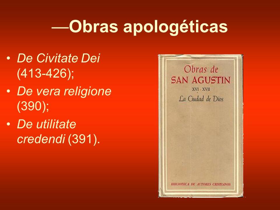 —Obras apologéticas De Civitate Dei (413-426);