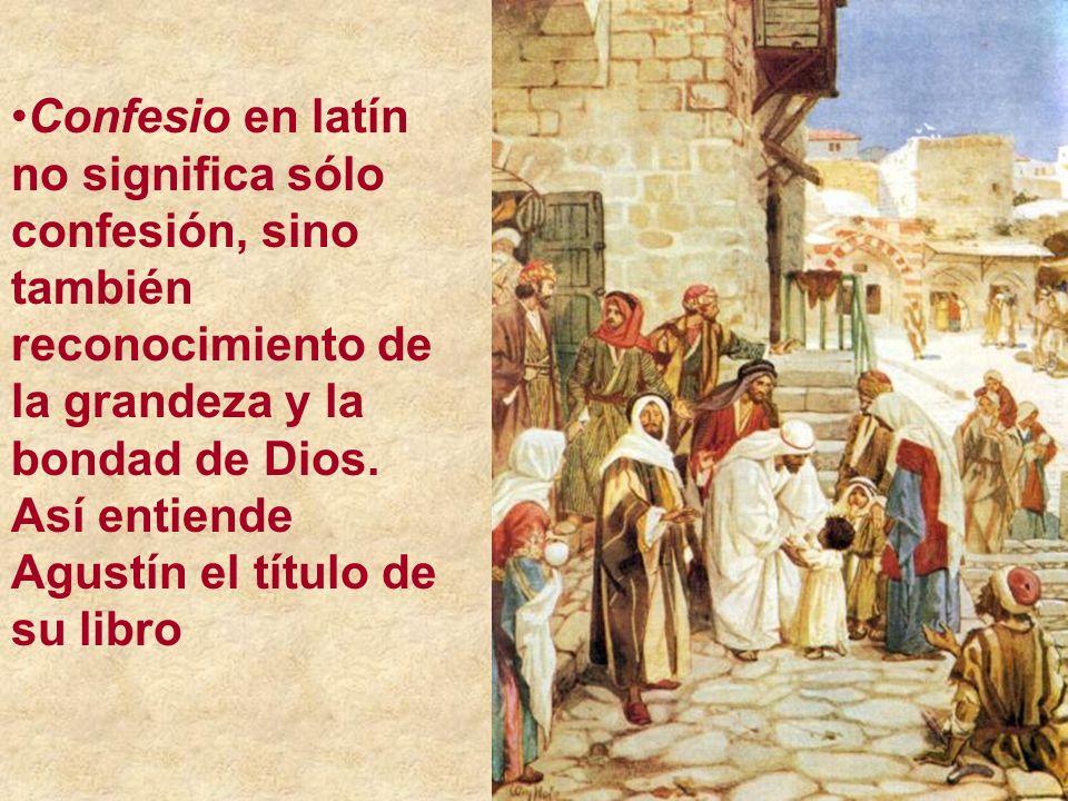 Confesio en latín no significa sólo confesión, sino también reconocimiento de la grandeza y la bondad de Dios.