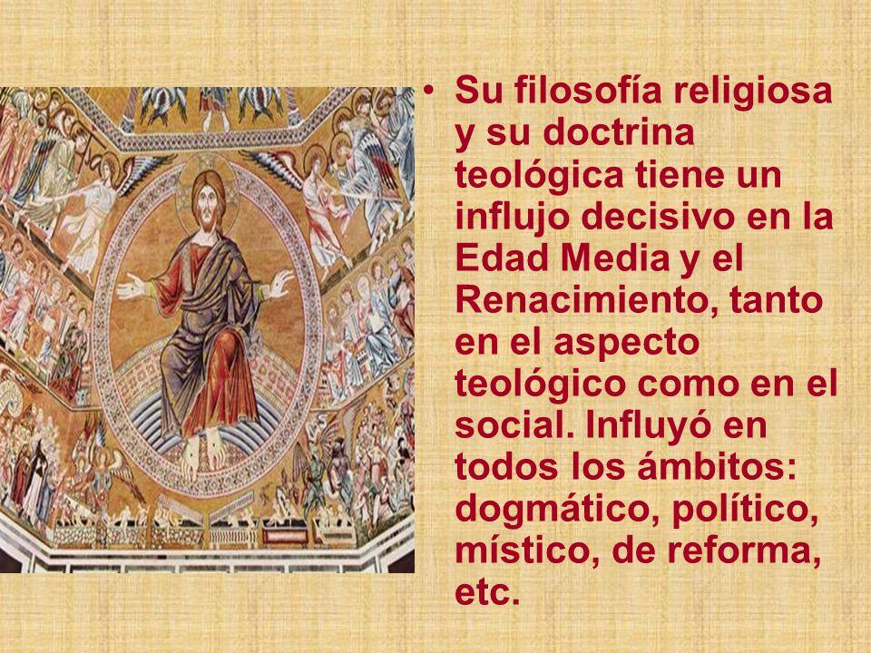 Su filosofía religiosa y su doctrina teológica tiene un influjo decisivo en la Edad Media y el Renacimiento, tanto en el aspecto teológico como en el social.