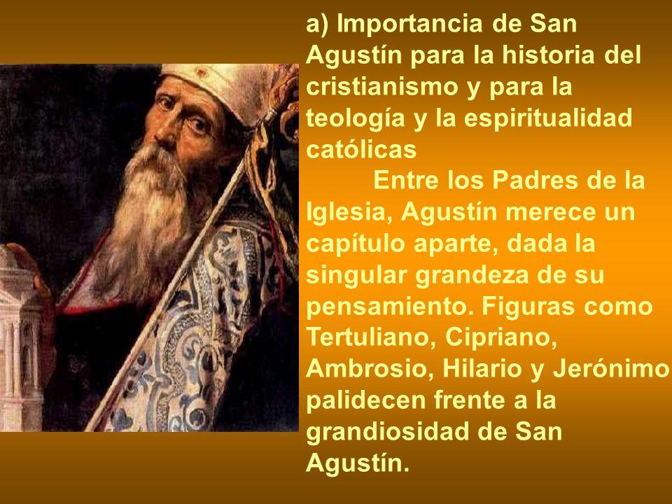 a) Importancia de San Agustín para la historia del cristianismo y para la teología y la espiritualidad católicas
