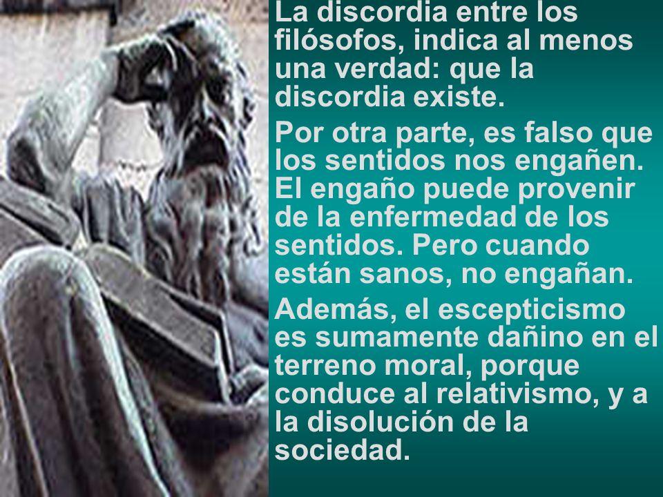 La discordia entre los filósofos, indica al menos una verdad: que la discordia existe.